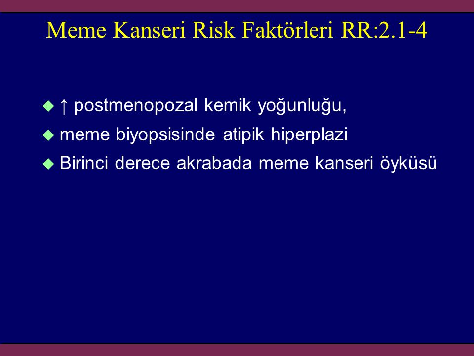 Meme Kanseri Risk Faktörleri RR:2.1-4