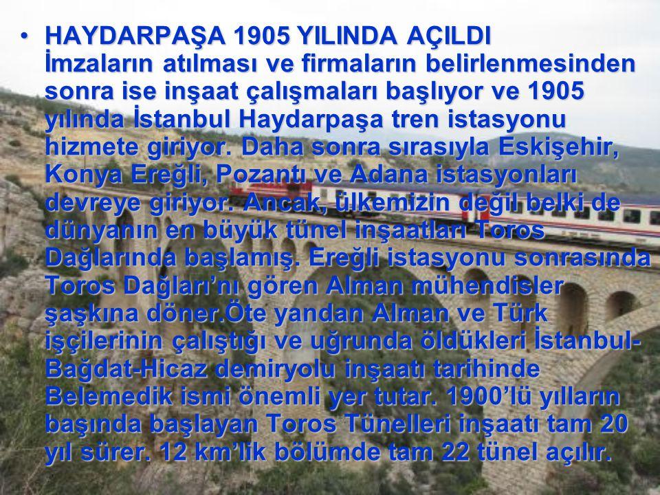 HAYDARPAŞA 1905 YILINDA AÇILDI İmzaların atılması ve firmaların belirlenmesinden sonra ise inşaat çalışmaları başlıyor ve 1905 yılında İstanbul Haydarpaşa tren istasyonu hizmete giriyor.