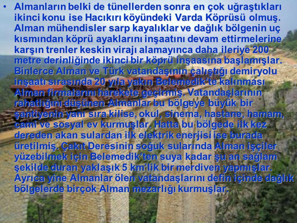 Almanların belki de tünellerden sonra en çok uğraştıkları ikinci konu ise Hacıkırı köyündeki Varda Köprüsü olmuş.