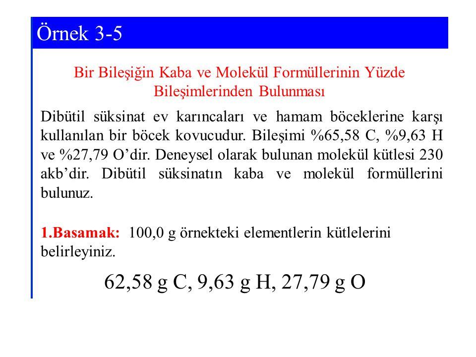 Örnek 3-5 Bir Bileşiğin Kaba ve Molekül Formüllerinin Yüzde Bileşimlerinden Bulunması.