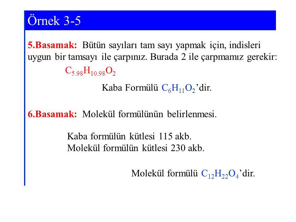 Örnek 3-5 5.Basamak: Bütün sayıları tam sayı yapmak için, indisleri uygun bir tamsayı ile çarpınız. Burada 2 ile çarpmamız gerekir: