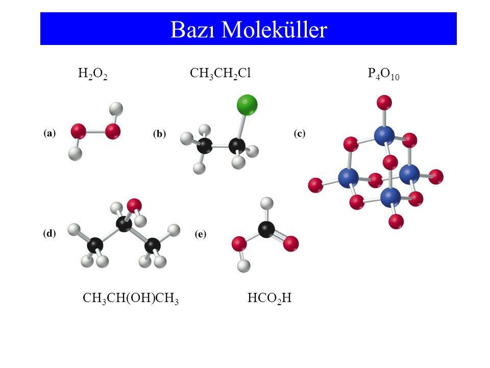 Bazı Moleküller H2O2 CH3CH2Cl P4O10 CH3CH(OH)CH3 HCO2H