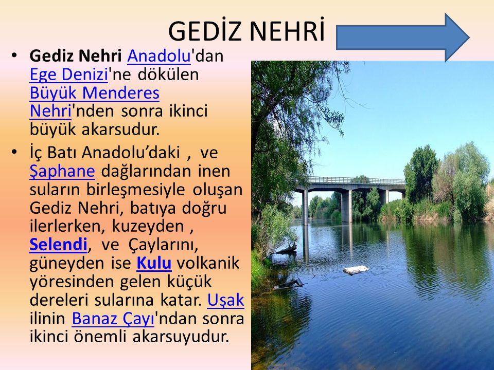GEDİZ NEHRİ Gediz Nehri Anadolu dan Ege Denizi ne dökülen Büyük Menderes Nehri nden sonra ikinci büyük akarsudur.