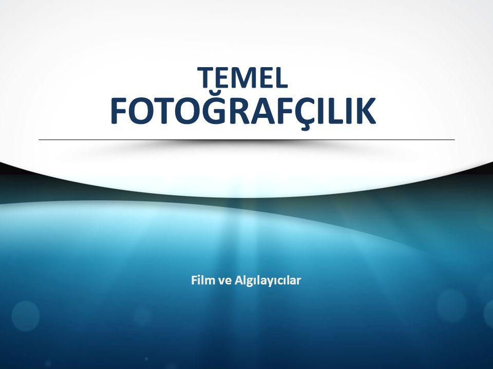 TEMEL FOTOĞRAFÇILIK Film ve Algılayıcılar