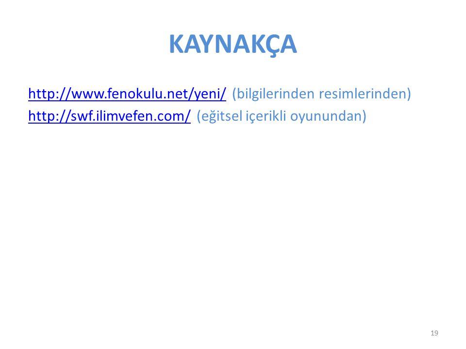 KAYNAKÇA http://www.fenokulu.net/yeni/ (bilgilerinden resimlerinden) http://swf.ilimvefen.com/ (eğitsel içerikli oyunundan)