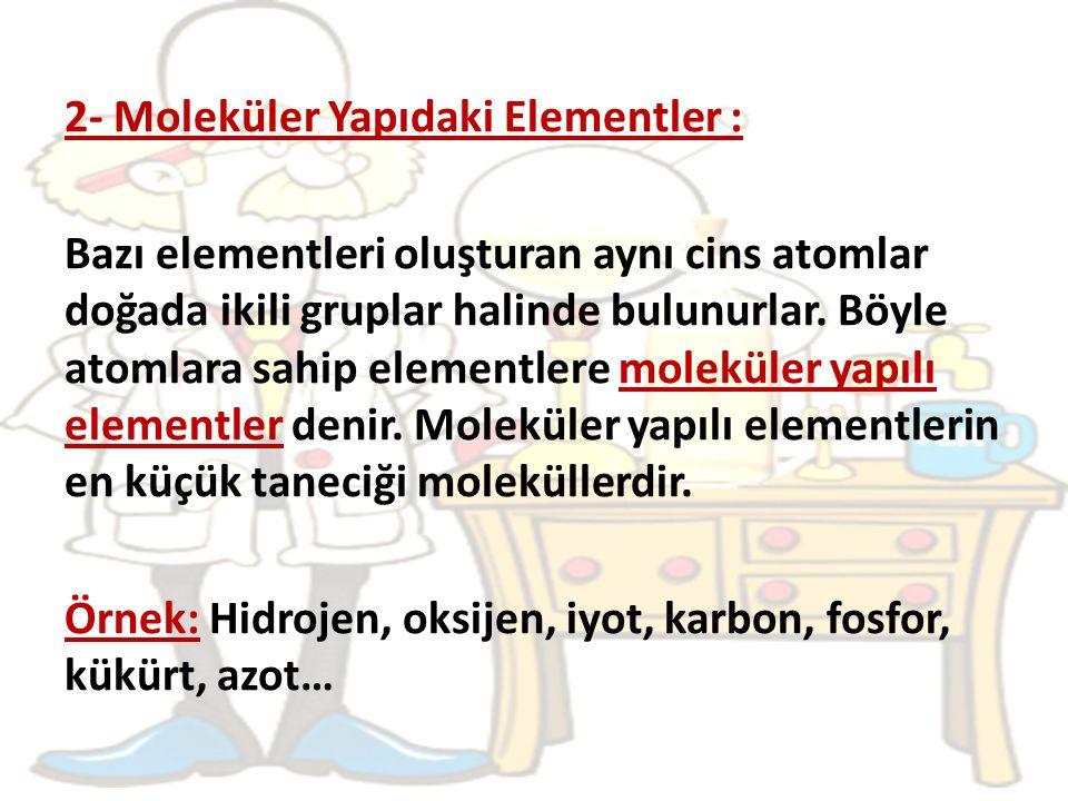2- Moleküler Yapıdaki Elementler :