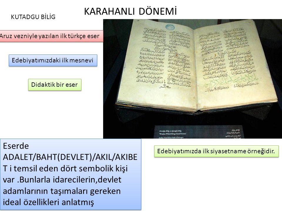 KARAHANLI DÖNEMİ KUTADGU BİLİG. Aruz vezniyle yazılan ilk türkçe eser. Edebiyatımızdaki ilk mesnevi.