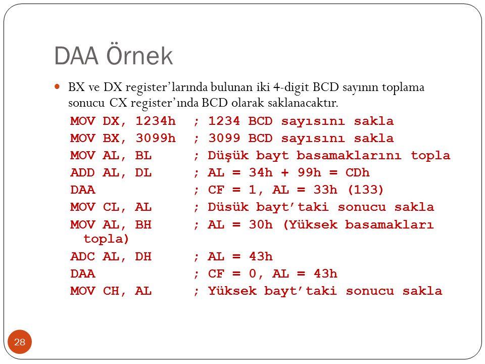 DAA Örnek BX ve DX register'larında bulunan iki 4-digit BCD sayının toplama sonucu CX register'ında BCD olarak saklanacaktır.