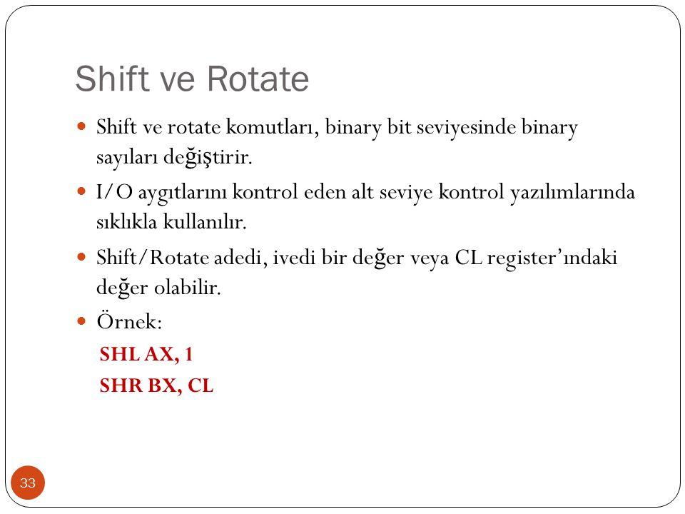 Shift ve Rotate Shift ve rotate komutları, binary bit seviyesinde binary sayıları değiştirir.