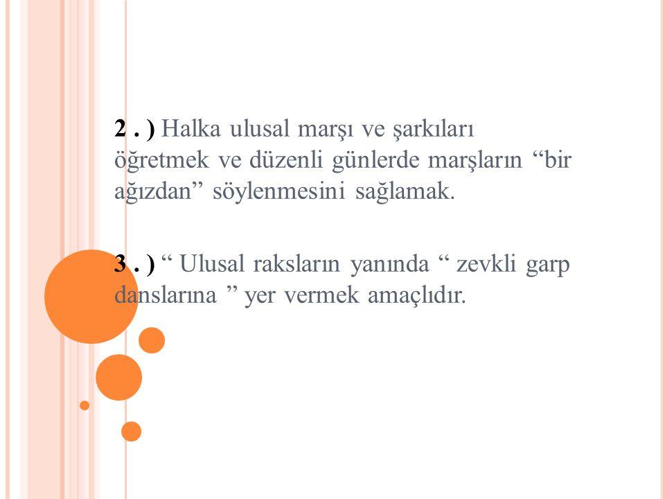 2 . ) Halka ulusal marşı ve şarkıları öğretmek ve düzenli günlerde marşların bir ağızdan söylenmesini sağlamak.