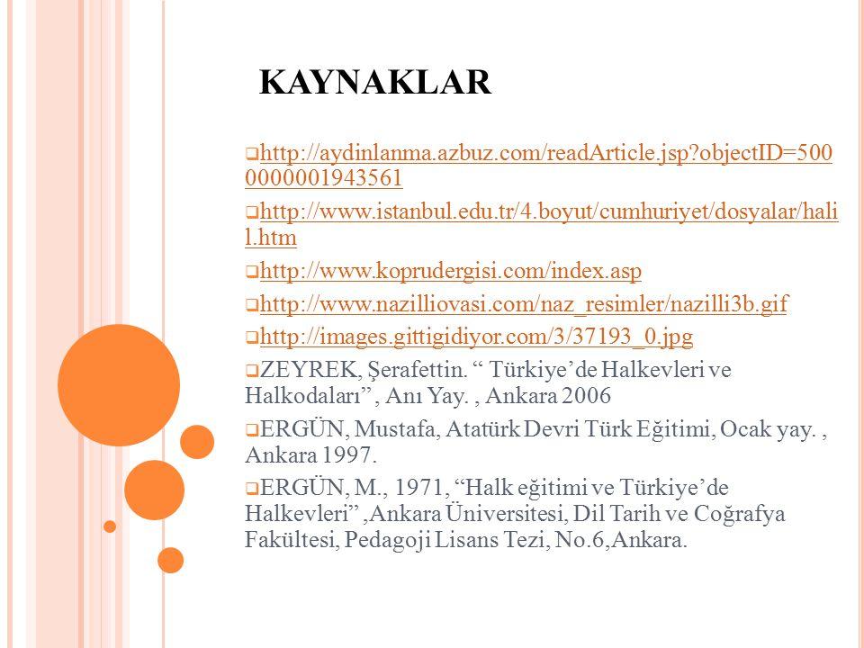 KAYNAKLAR http://aydinlanma.azbuz.com/readArticle.jsp objectID=500 0000001943561. http://www.istanbul.edu.tr/4.boyut/cumhuriyet/dosyalar/hali l.htm.