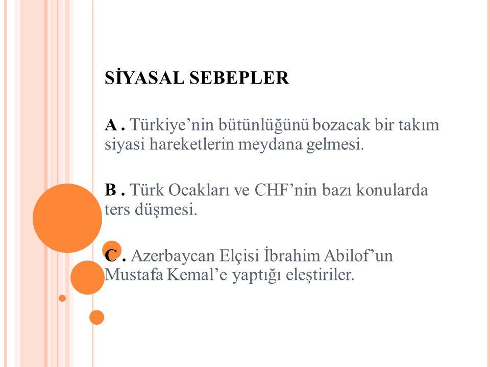 SİYASAL SEBEPLER A . Türkiye'nin bütünlüğünü bozacak bir takım siyasi hareketlerin meydana gelmesi.