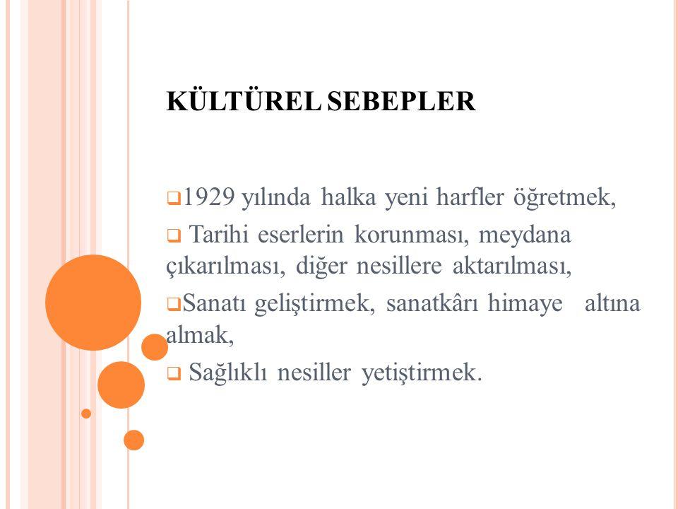 KÜLTÜREL SEBEPLER 1929 yılında halka yeni harfler öğretmek,