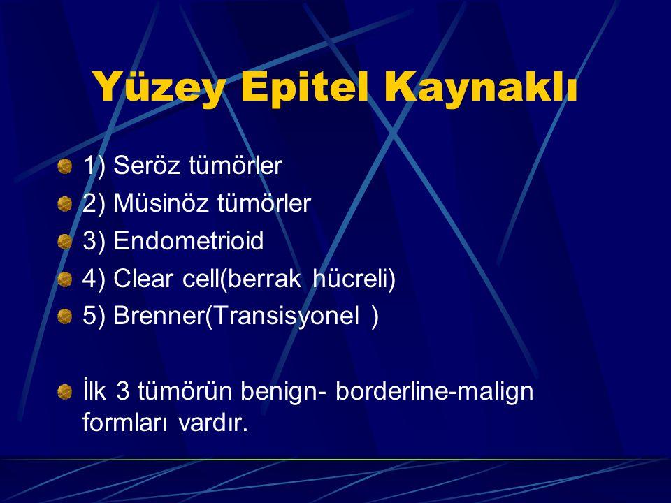 Yüzey Epitel Kaynaklı 1) Seröz tümörler 2) Müsinöz tümörler