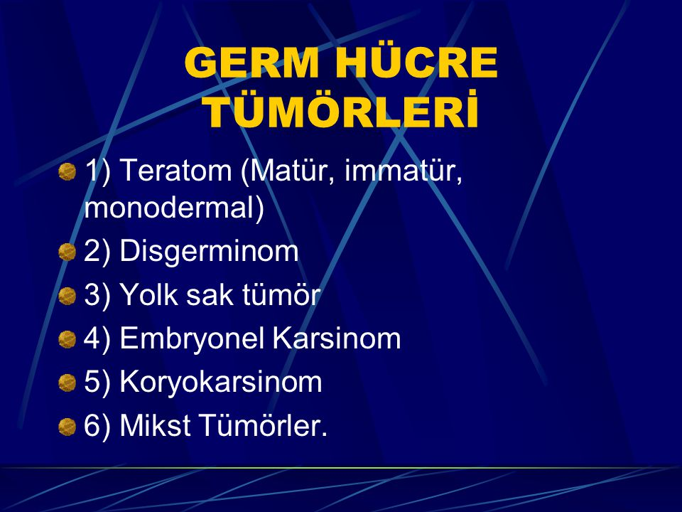 GERM HÜCRE TÜMÖRLERİ 1) Teratom (Matür, immatür, monodermal)