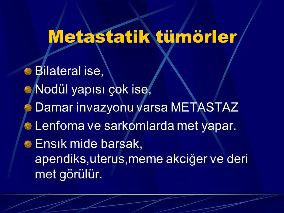 Metastatik tümörler Bilateral ise, Nodül yapısı çok ise,