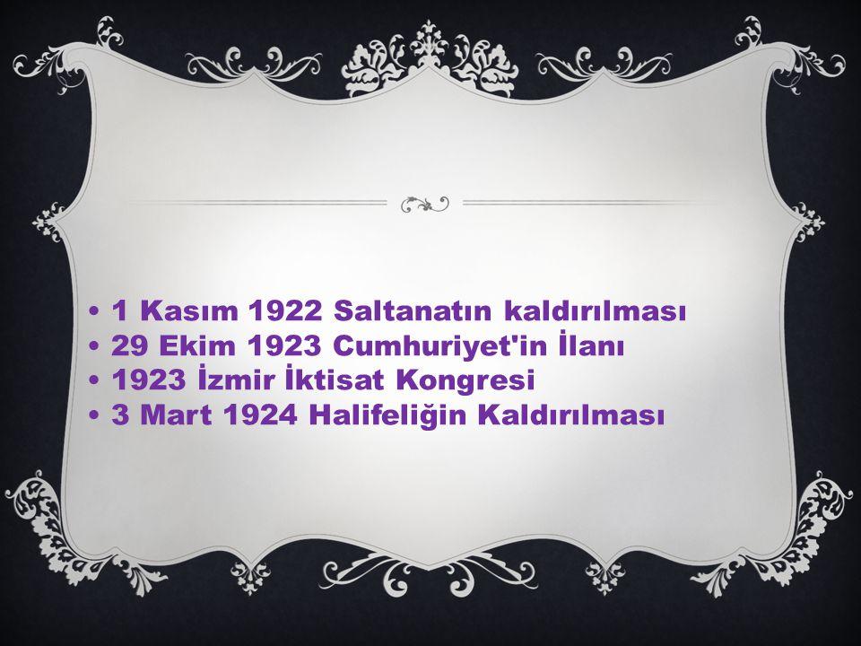 • 1 Kasım 1922 Saltanatın kaldırılması