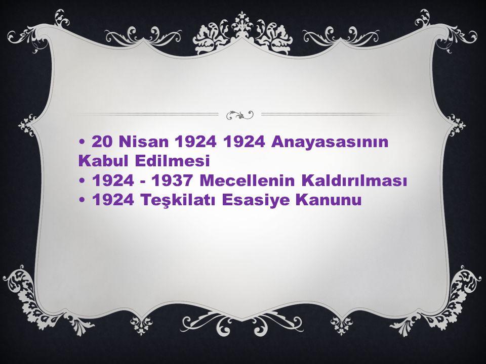 • 20 Nisan 1924 1924 Anayasasının Kabul Edilmesi