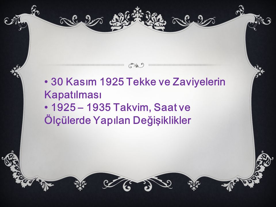 • 30 Kasım 1925 Tekke ve Zaviyelerin Kapatılması