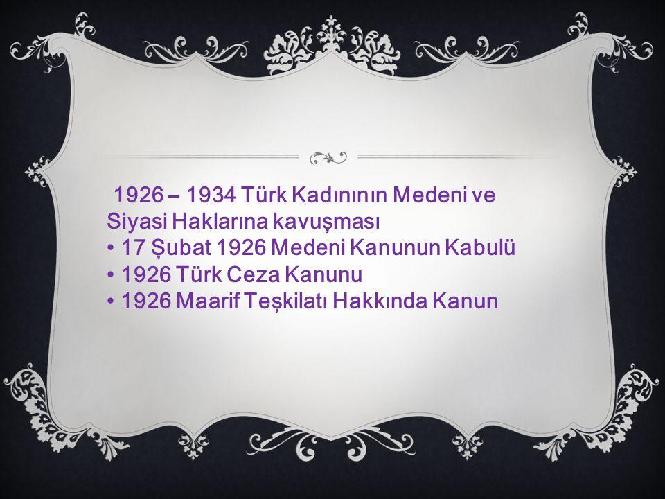 1926 – 1934 Türk Kadınının Medeni ve Siyasi Haklarına kavuşması