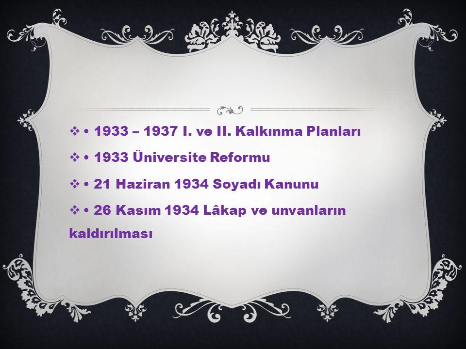 • 1933 – 1937 I. ve II. Kalkınma Planları