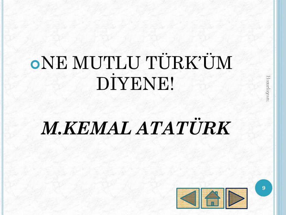 NE MUTLU TÜRK'ÜM DİYENE!