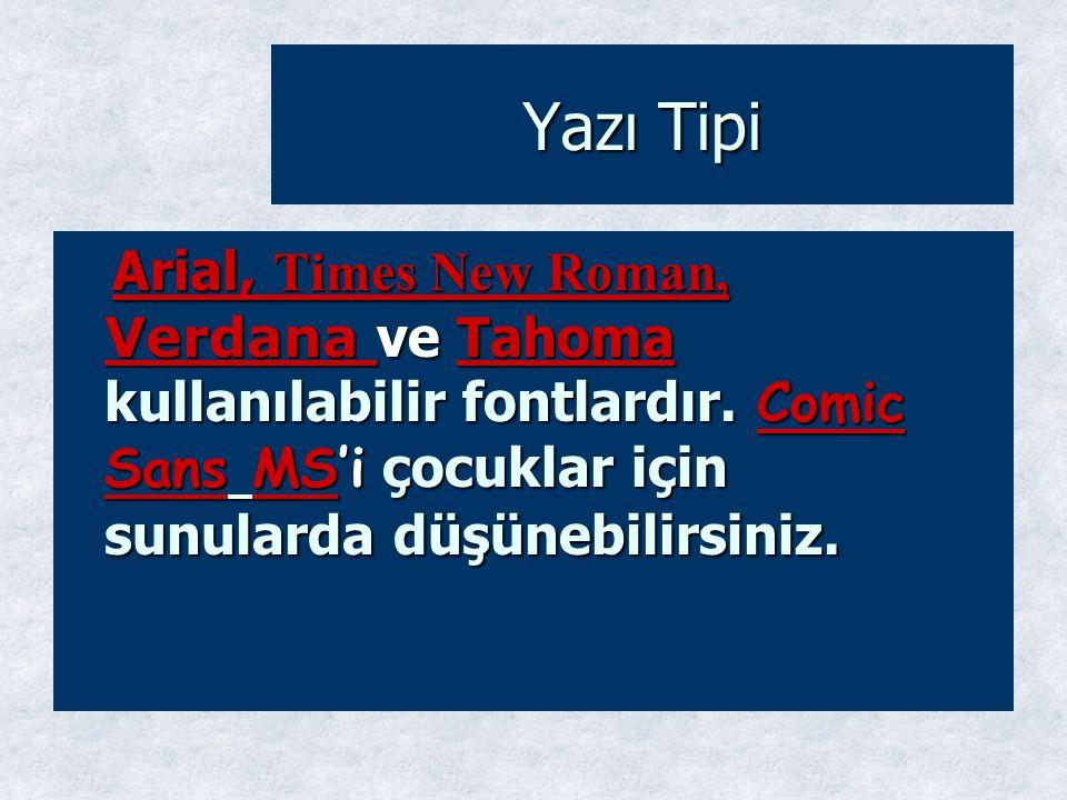 Yazı Tipi Arial, Times New Roman, Verdana ve Tahoma kullanılabilir fontlardır.