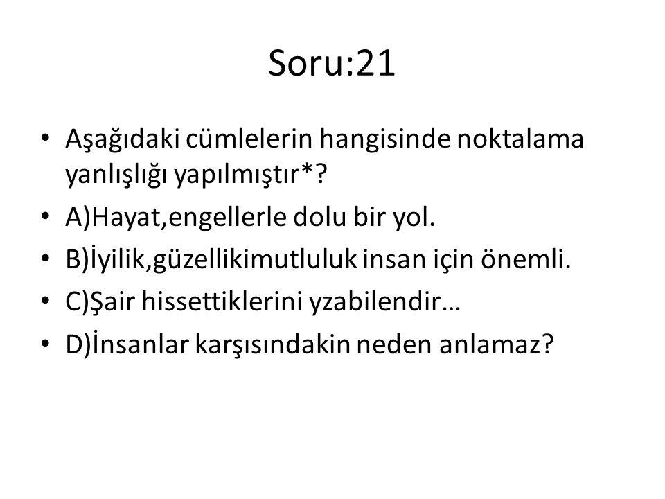 Soru:21 Aşağıdaki cümlelerin hangisinde noktalama yanlışlığı yapılmıştır* A)Hayat,engellerle dolu bir yol.