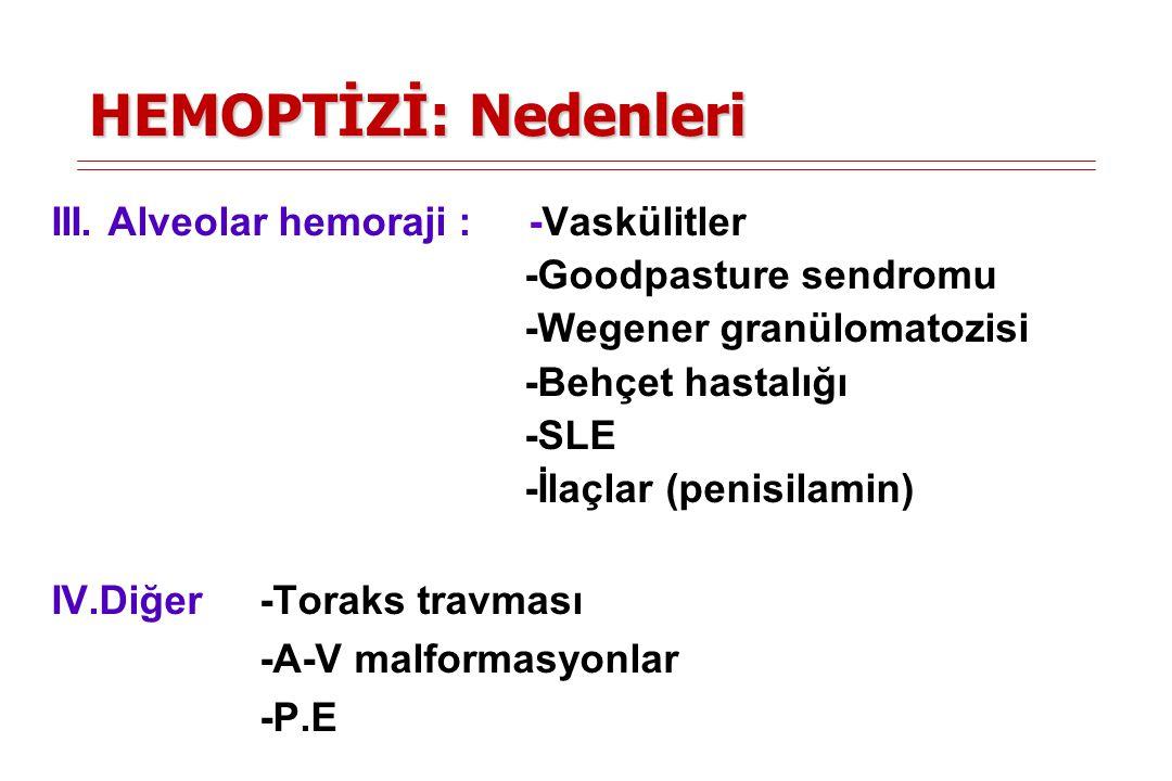 HEMOPTİZİ: Nedenleri III. Alveolar hemoraji : -Vaskülitler