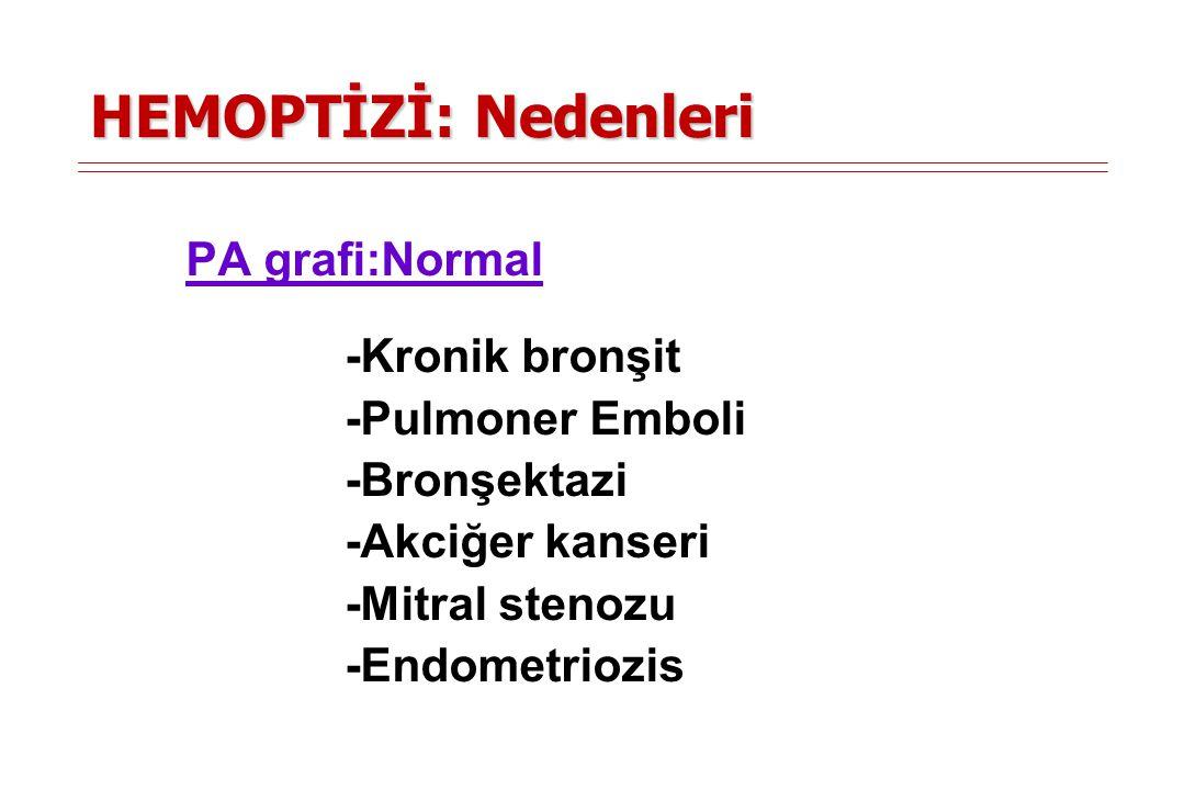 HEMOPTİZİ: Nedenleri PA grafi:Normal -Kronik bronşit -Pulmoner Emboli
