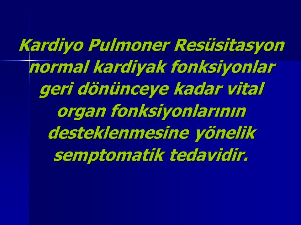 Kardiyo Pulmoner Resüsitasyon normal kardiyak fonksiyonlar