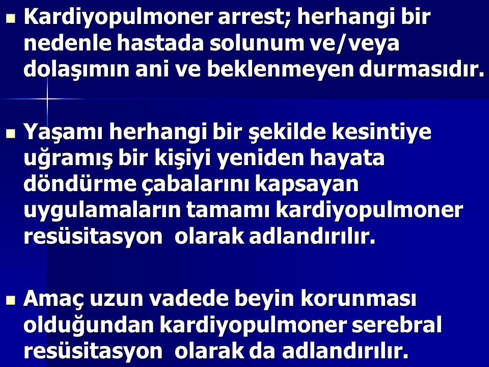 Kardiyopulmoner arrest; herhangi bir nedenle hastada solunum ve/veya dolaşımın ani ve beklenmeyen durmasıdır.