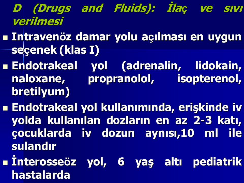 D (Drugs and Fluids): İlaç ve sıvı verilmesi
