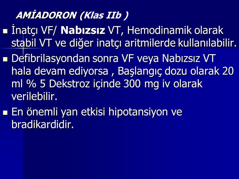 AMİADORON (Klas IIb ) İnatçı VF/ Nabızsız VT, Hemodinamik olarak stabil VT ve diğer inatçı aritmilerde kullanılabilir.