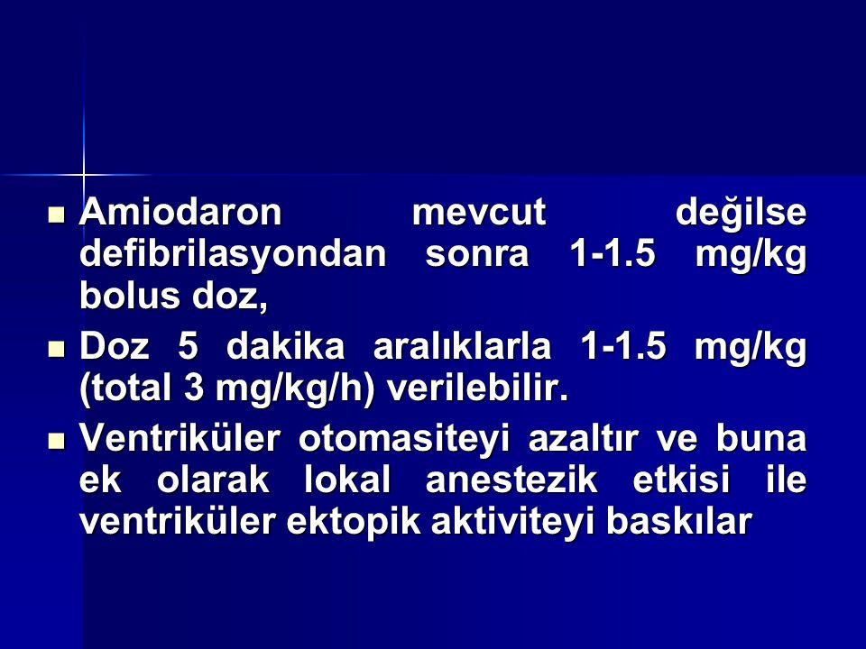 Amiodaron mevcut değilse defibrilasyondan sonra 1-1.5 mg/kg bolus doz,