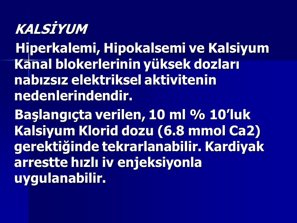 KALSİYUM Hiperkalemi, Hipokalsemi ve Kalsiyum Kanal blokerlerinin yüksek dozları nabızsız elektriksel aktivitenin nedenlerindendir.