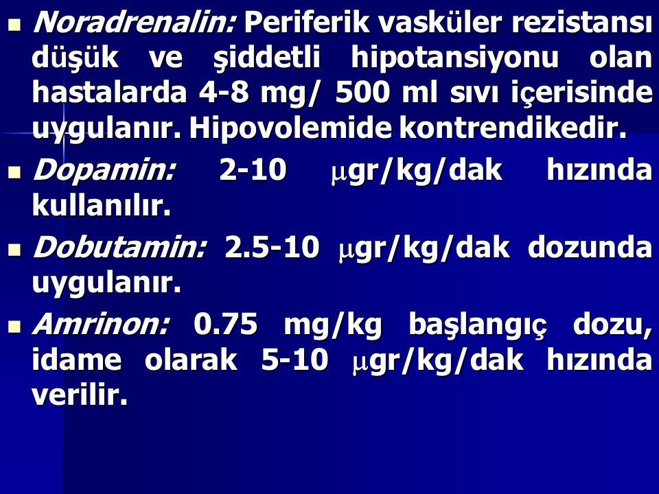 Noradrenalin: Periferik vasküler rezistansı düşük ve şiddetli hipotansiyonu olan hastalarda 4-8 mg/ 500 ml sıvı içerisinde uygulanır. Hipovolemide kontrendikedir.