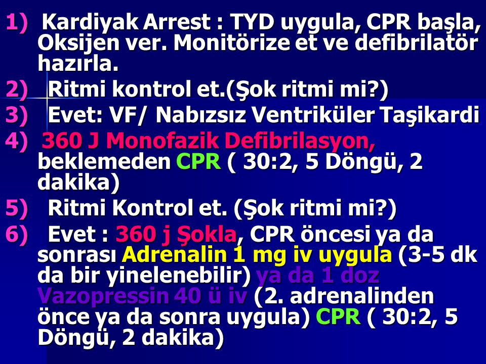 1) Kardiyak Arrest : TYD uygula, CPR başla, Oksijen ver