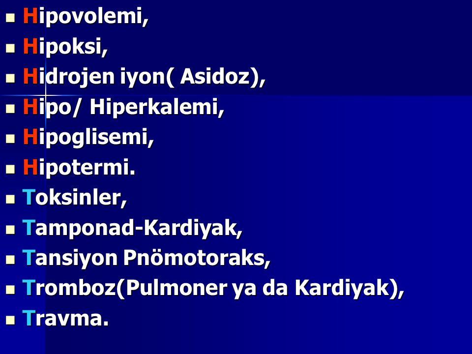 Hipovolemi, Hipoksi, Hidrojen iyon( Asidoz), Hipo/ Hiperkalemi, Hipoglisemi, Hipotermi. Toksinler,