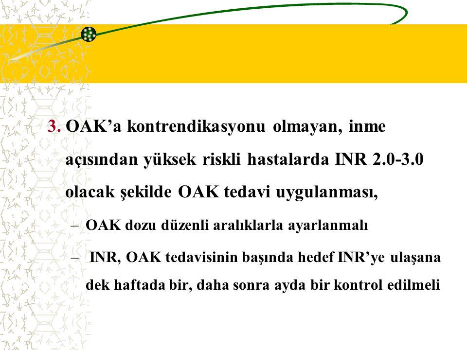 3. OAK'a kontrendikasyonu olmayan, inme açısından yüksek riskli hastalarda INR 2.0-3.0 olacak şekilde OAK tedavi uygulanması,
