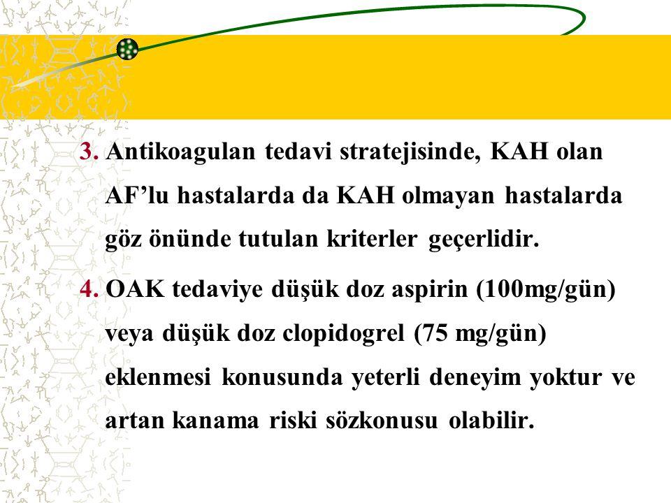 3. Antikoagulan tedavi stratejisinde, KAH olan AF'lu hastalarda da KAH olmayan hastalarda göz önünde tutulan kriterler geçerlidir.