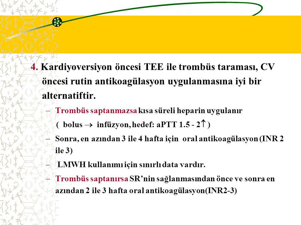 4. Kardiyoversiyon öncesi TEE ile trombüs taraması, CV öncesi rutin antikoagülasyon uygulanmasına iyi bir alternatiftir.