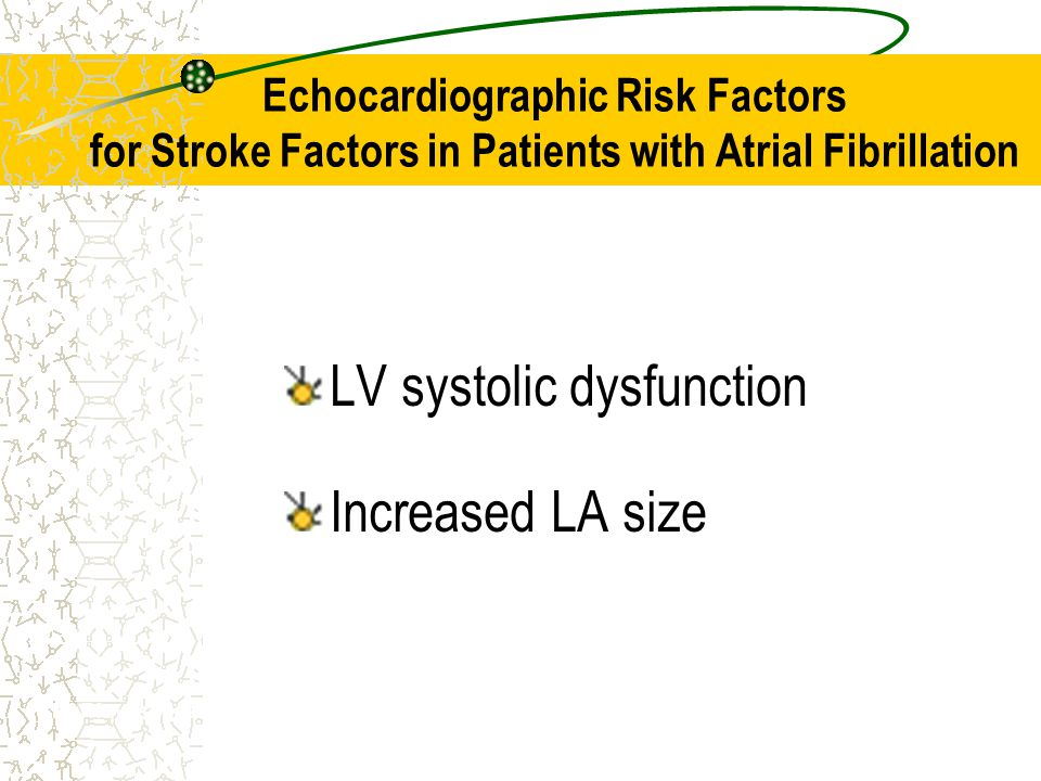 LV systolic dysfunction Increased LA size