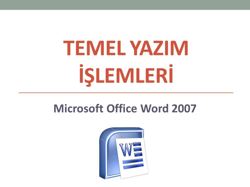 Temel yazIM İşlemlerİ Microsoft Office Word 2007