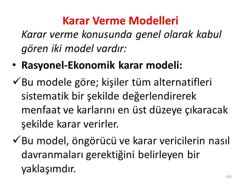 Karar verme konusunda genel olarak kabul gören iki model vardır: