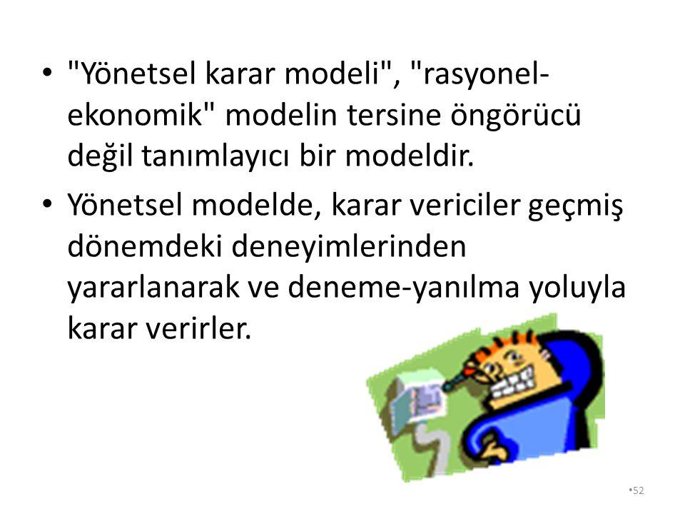 Yönetsel karar modeli , rasyonel-ekonomik modelin tersine öngörücü değil tanımlayıcı bir modeldir.