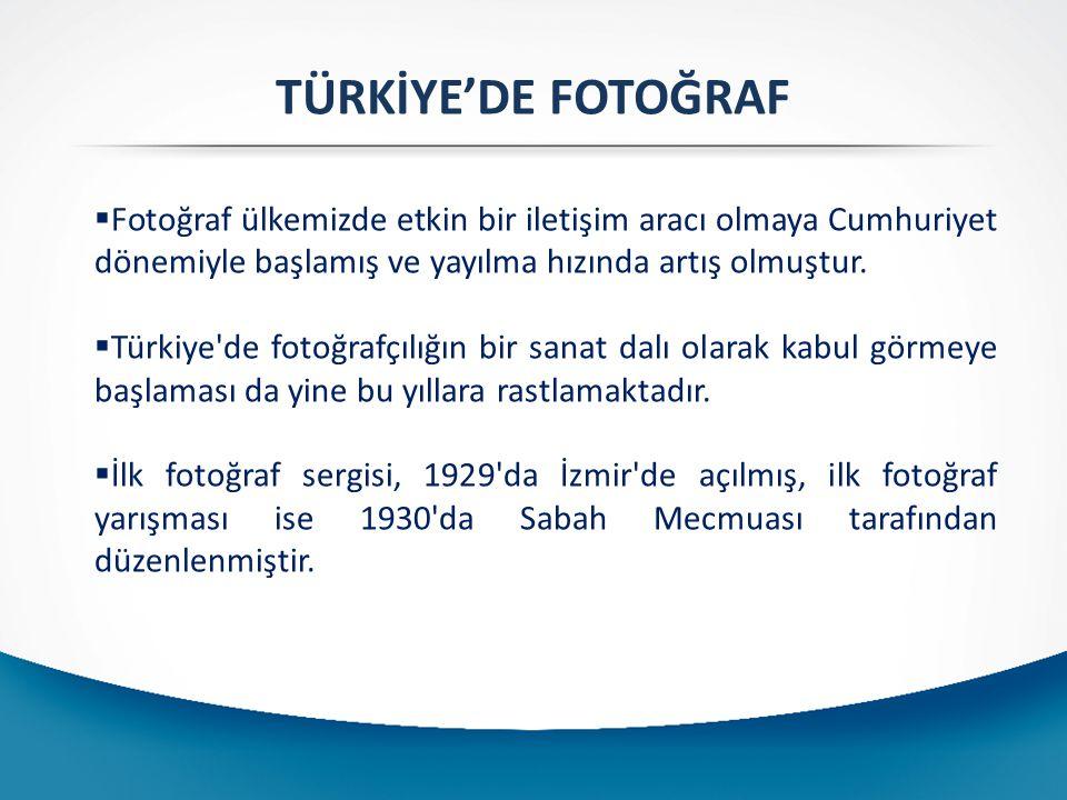 TÜRKİYE'DE FOTOĞRAF Fotoğraf ülkemizde etkin bir iletişim aracı olmaya Cumhuriyet dönemiyle başlamış ve yayılma hızında artış olmuştur.