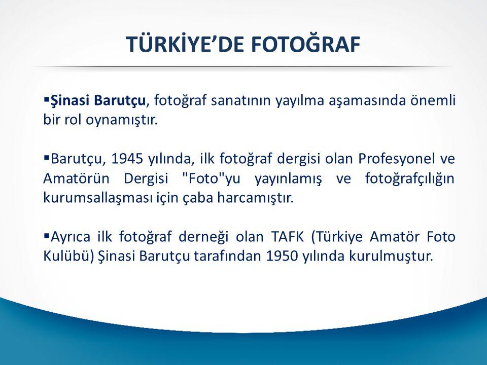TÜRKİYE'DE FOTOĞRAF Şinasi Barutçu, fotoğraf sanatının yayılma aşamasında önemli bir rol oynamıştır.