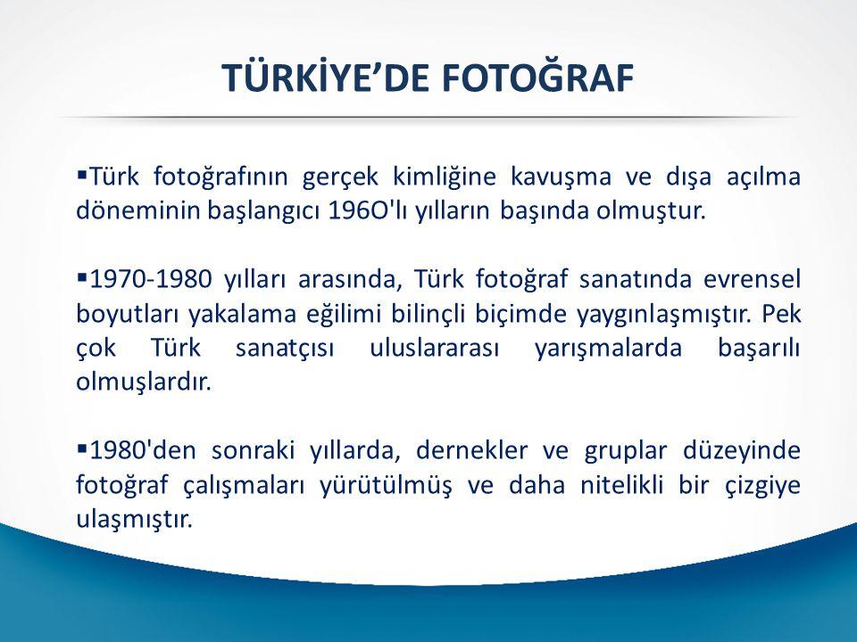 TÜRKİYE'DE FOTOĞRAF Türk fotoğrafının gerçek kimliğine kavuşma ve dışa açılma döneminin başlangıcı 196O lı yılların başında olmuştur.