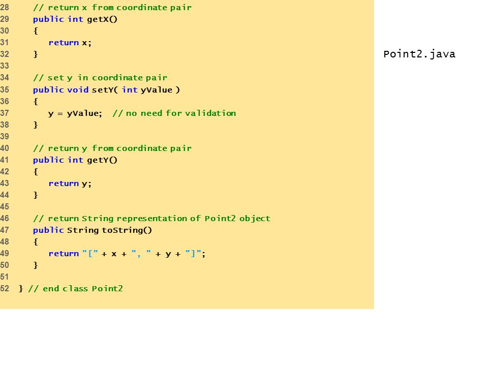 Point2.java 28 // return x from coordinate pair 29 public int getX()
